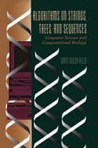 Algorithms on Strings, Trees and Sequences - Computer Science and Computational Biology ebook by Dan Gusfield