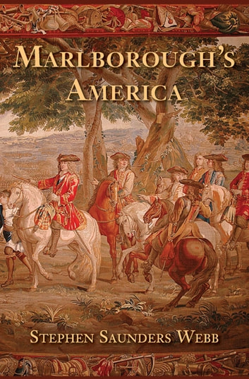 Marlborough's America ebook by Stephen Saunders Webb