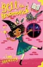 Bella Broomstick 1: Bella Broomstick eBook by Lou Kuenzler