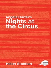 Angela Carter's Nights at the Circus - A Routledge Study Guide ebook by Helen Stoddart