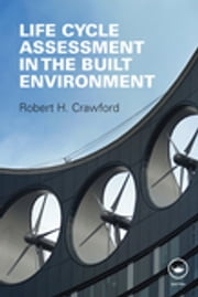 Life Cycle Assessment in the Built Environment ebook by Robert Crawford