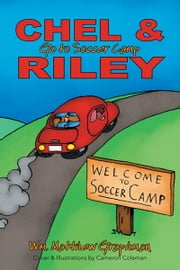 Chel & Riley Adventures - Chel and Riley Go to Soccer Camp ebook by Wm. Matthew Graphman