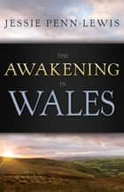 Awakening in Wales, The ebook by Jessie Penn-Lewis