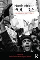 North African Politics ebook by Yahia H. Zoubir,Gregory White