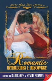 Romantic Interludes 1: Discovery ebook by Radclyffe, Stacia Seaman