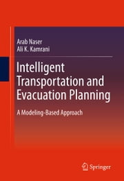 Intelligent Transportation and Evacuation Planning - A Modeling-Based Approach ebook by Arab Naser, Ali K. Kamrani