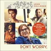 Don't Worry, He Won't Get Far on Foot audiobook by John Callahan