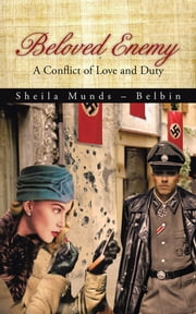Beloved Enemy - A Conflict of Love and Duty ebook by Sheila Munds – Belbin