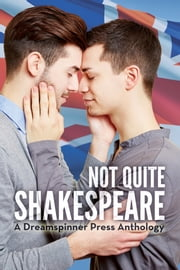 Not Quite Shakespeare ebook by Rhidian Brenig Jones,S.A. Garcia,Rob Rosen,Jay Northcote,Sarah Madison,Annabelle Jacobs,Theo Fenraven,MA Ford,Becky Black,Bette Browne,Megan Reddaway,Sam Evans,Penny Hudson,Jules Jones,Chris Quinton
