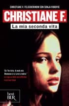 Christiane F. - La mia seconda vita ebook by Christiane Vera Felscherinow