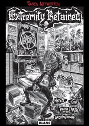 Extremity Retained - Notes sur le Death Metal underground ebook by Jason Netherton
