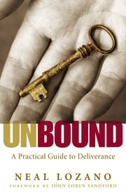 Unbound - A Practical Guide to Deliverance from Evil Spirits ebook by Neal Lozano