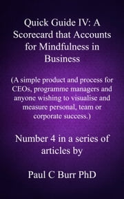 Quick Guide IV: A Scorecard that Accounts for Mindfulness in Business ebook by Paul C Burr
