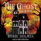 The Ghost and Little Marie audiobook by Bobbi Holmes, Anna J. McIntyre