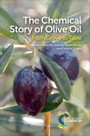 The Chemical Story of Olive Oil - From Grove to Table ebook by Richard Blatchly, Zeynep Delen, Patricia O'Hara
