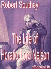 The Life of Horatio Lord Nelson ebook by Southey, Robert
