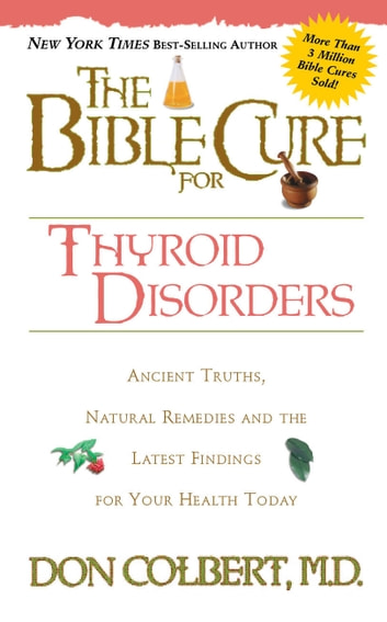 The Bible Cure for Thyroid Disorders - Ancient Truths, Natural Remedies and the Latest Findings for Your Health Today ebook by Donald Colbert