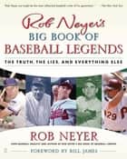 Rob Neyer's Big Book of Baseball Legends ebook by Rob Neyer