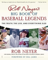 Rob Neyer's Big Book of Baseball Legends - The Truth, the Lies, and Everything Else ebook by Rob Neyer