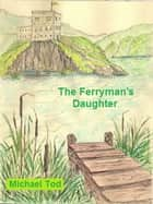 The Ferryman's Daughter ebook by Michael Tod