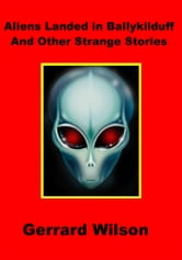 Aliens Landed In Ballykilduff And Other Strange Stories ebook by Gerrard Wllson
