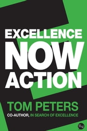 Excellence Now: Action ebook by Tom Peters