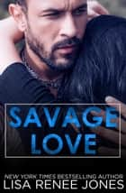 Savage Love - Savage Trilogy, #3 ebook by Lisa Renee Jones