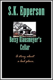 Betsy Klausmeyer's Cellar ebook by S.K. Epperson