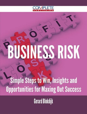 Business Risk - Simple Steps to Win, Insights and Opportunities for Maxing Out Success ebook by Gerard Blokdijk