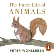 The Inner Life of Animals - Surprising Observations of a Hidden World audiobook by Peter Wohlleben