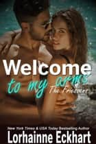 Welcome to My Arms - Chelsea & Ric ebook by Lorhainne Eckhart