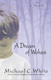 A Dream of Wolves ebook by Michael C. White