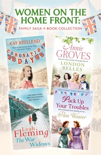 Women on the Home Front: Family Saga 4-Book Collection ebook by Annie Groves,Pam Weaver,Leah Fleming,Kay Brellend