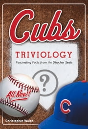 Cubs Triviology - Fascinating Facts from the Bleacher Seats ebook by Christopher Walsh,Christopher Walsh