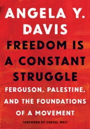 Freedom Is a Constant Struggle - Ferguson, Palestine, and the Foundations of a Movement ebook by Angela Davis,Frank Barat,Cornel West