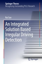 An Integrated Solution Based Irregular Driving Detection ebook by Rui Sun