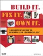 Build It. Fix It. Own It ebook by Paul McFedries