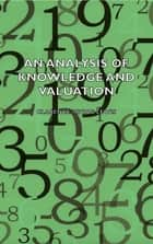 An Analysis of Knowledge and Valuation ebook by Clarence Lewis Irving