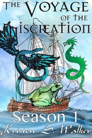 The Voyage of the Miscreation: Season 1 ebook by Kristen S. Walker