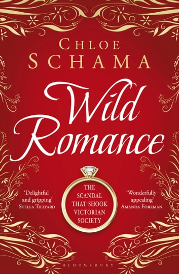 Wild Romance - The True Story of a Victorian Scandal ebook by Chloë Schama