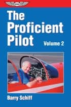 The Proficient Pilot, Volume 2 ebook by Barry Schiff, Jay Apt