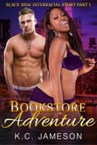 Black BBW Interracial Story Part 1 Bookstore Adventure ebook by K.C.Jameson