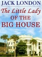 The Little Lady of the Big House ebook by Jack London
