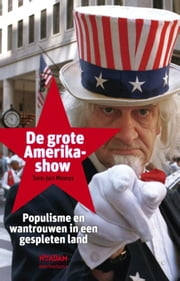 Grote Amerikashow - populisme en wantrouwen in een gespleten land ebook by Tom-Jan Meeus