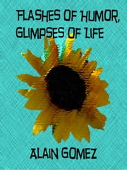 Flashes of Humor, Glimpses of Life ebook by Alain Gomez