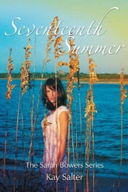 Seventeenth Summer - The Sarah Bowers Series ebook by Kay Salter