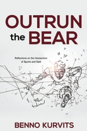 Outrun the Bear - Reflections on the Intersection of Sports and God ebook by Benno Kurvits