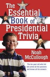 The Essential Book of Presidential Trivia ebook by Noah McCullough
