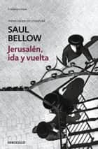 Jerusalén, ida y vuelta ebook by Saul Bellow