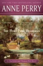 The Hyde Park Headsman - A Charlotte and Thomas Pitt Novel ebook by Anne Perry